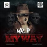 Download Now! Mr. P – My Way Mp3