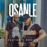 Download Now! Osanle by Zlatan Ft. Davido