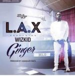 L.A.X – Ginger Ft. Wizkid Mp3 Download