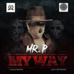 Mr. P – My Way Mp3 Download [Prod. By Kaelz Beat]