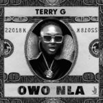 """New Music: Terry G – """"Owo Nla"""""""