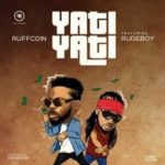 Yati Yati – Ruffcoin ft. Rudeboy Mp3 Download