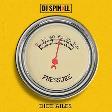 Download DJ Spinall – Pressure: Mp3 Ft. Dice Ailes