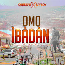 Download Obesere – Omo Ibadan: Mp3 ft. Bayboy