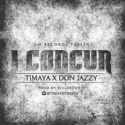 Download Timaya – I Concur: Mp3 ft Don Jazzy