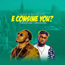 Kulh – E Consine You Ft. Slimcase Mp3 Download