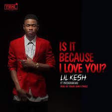 Lil Kesh – Is It Because I Love You Ft. Patoranking