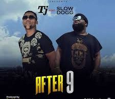 TJ – After 9 Ft. Slow Dogg