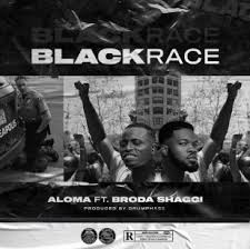 Aloma – Black Race ft. Broda Shaggi