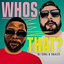 DJ Serg – WHOS THAT? Ft. Skales