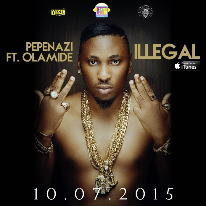 Pepenazi – Illegal ft Olamide
