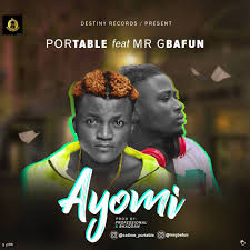 Portable – Ayomi ft Mr Gbafun