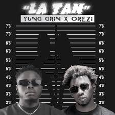 Yung Grin – LA TAN ft. Orezi