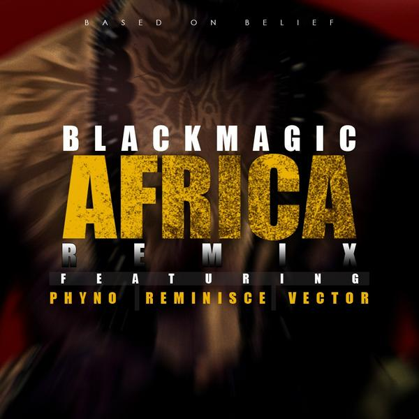 Blackmagic – Africa (Remix) Ft. Phyno, Reminisce, Vector