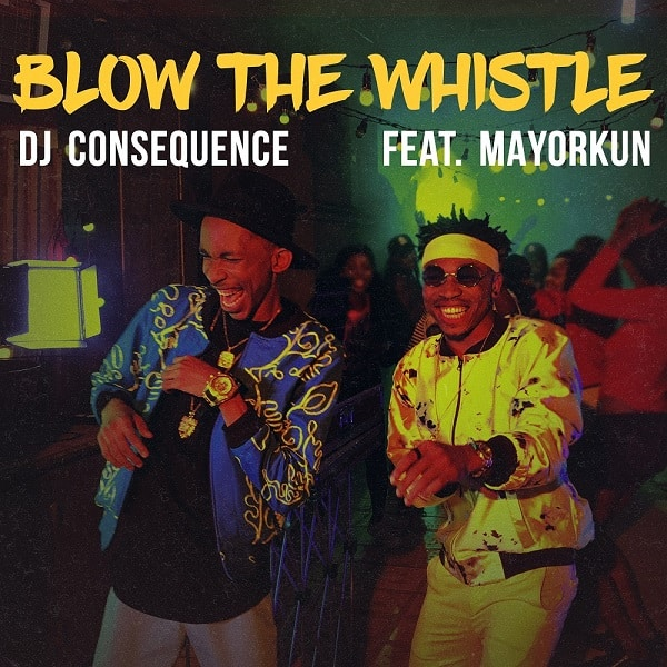 DJ Consequence – Blow The Whistle ft. Mayorkun