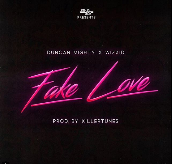 Duncan Mighty – Fake Love ft Wizkid