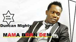Duncan Mighty – Mama Born Dem