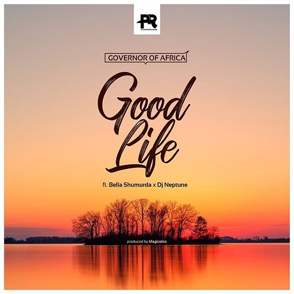 Governor Of Africa – Good Life ft. Bella Shmurda, DJ Neptune