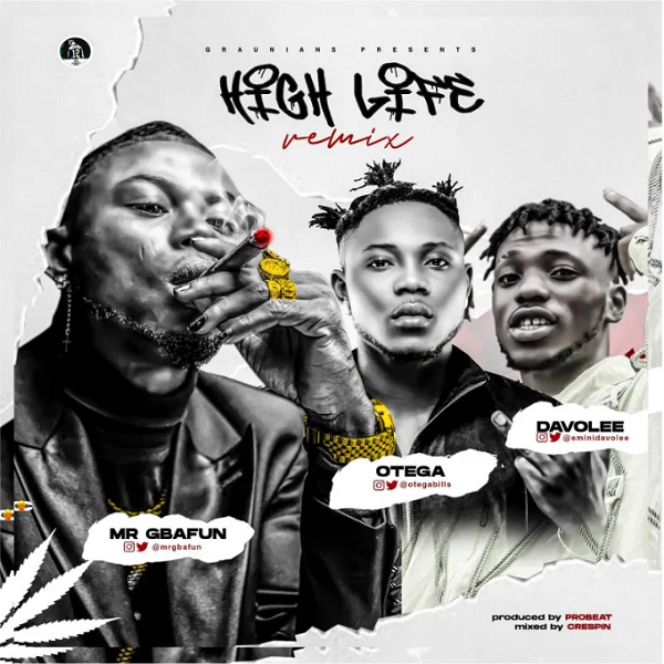 Mr Gbafun – High Life (Remix) ft. Otega, Davolee