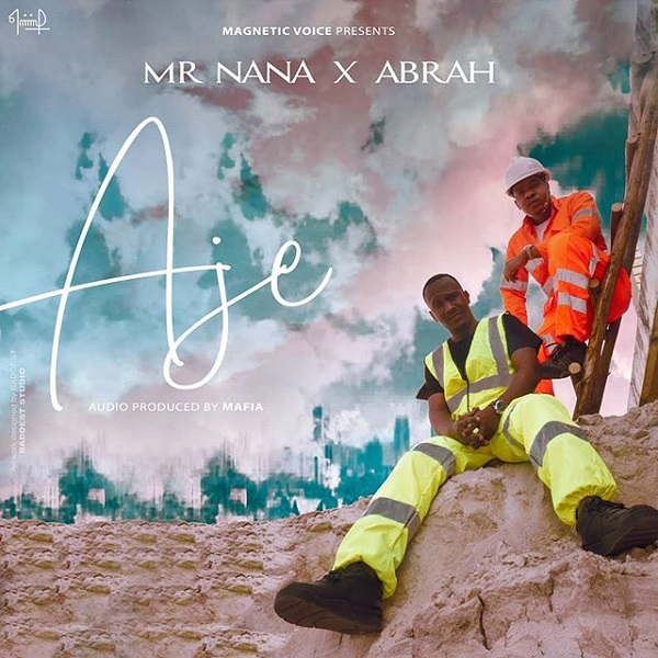 Mr Nana– AJE ft. Abrah