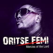 Oritse Femi – Mercies Of The Lord Ft. Dagrin & Rymzo