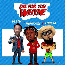 Del'B – Die For Yuh Whine ft. Runtown & Timaya