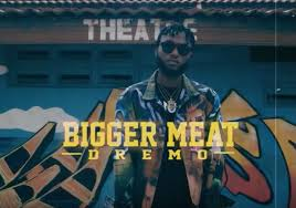 Dremo – Bigger Meat