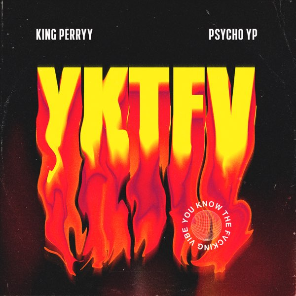King Perryy – YKTFV (You Know The Fucking Vibe) ft. PsychoYP