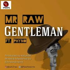 Mr Raw – Gentleman ft. Phyno
