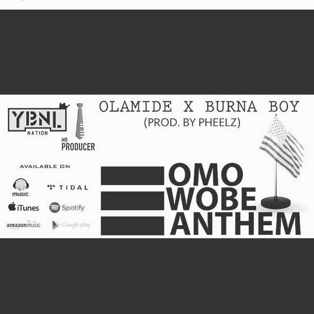 Olamide – Omo Wobe Anthem ft Burna Boy