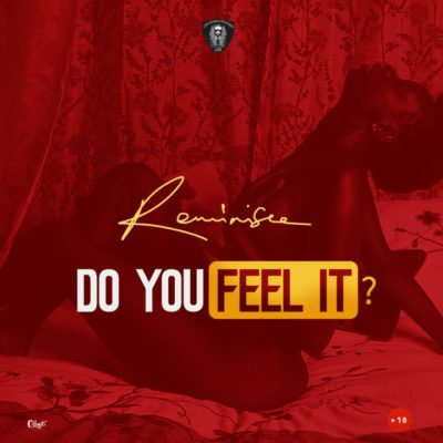 Reminisce – Do U Feel It?