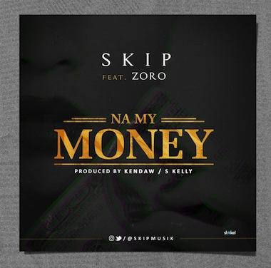Skip – Na My Money ft Zoro