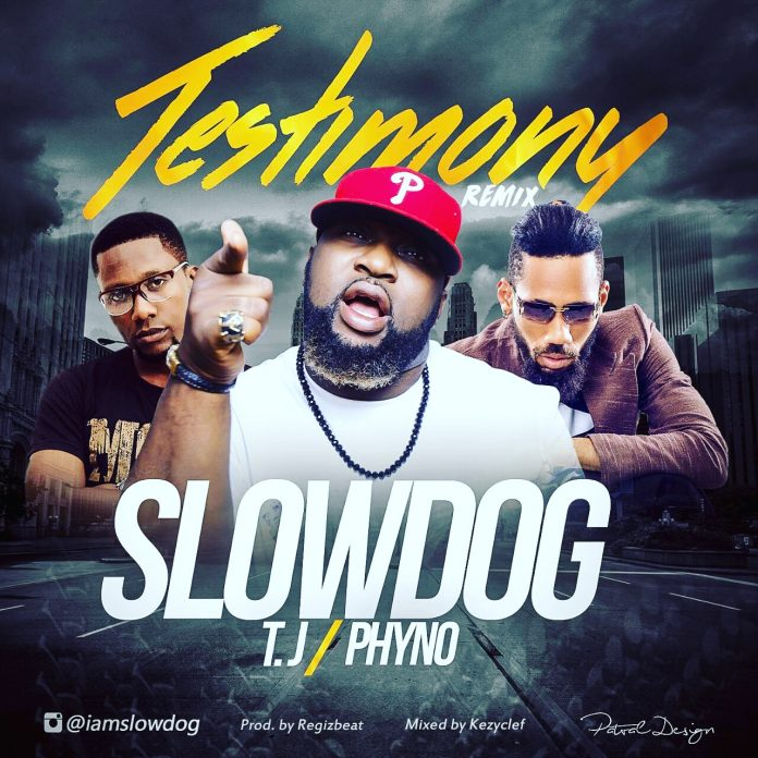 Slowdog – Testimony (Remix) ft Phyno & TJ