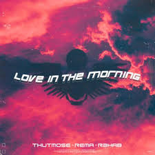 Thutmose Ft. Rema & R3HAB – Love In The Morning
