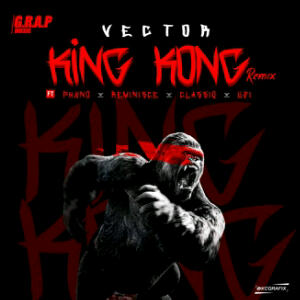 Vector – King Kong (Remix) ft. Phyno, Reminisce, Classiq & Uzi
