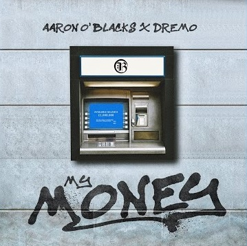 Aaron O'Blacks – My Money Ft Dremo