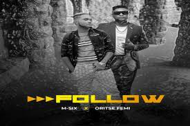 M-Six – Follow Ft. Oritse Femi