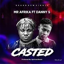 Mr Afrika – Casted Ft. Danny S