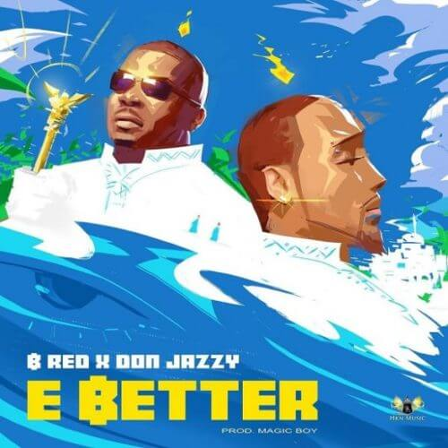 B Red – E Better ft Don Jazzy