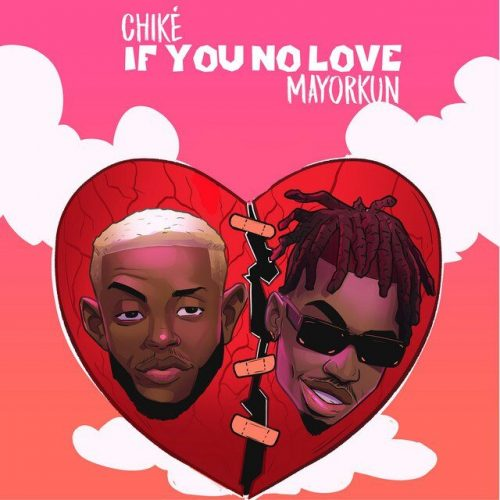 Chike – If You No Love (Remix) ft. Mayorkun