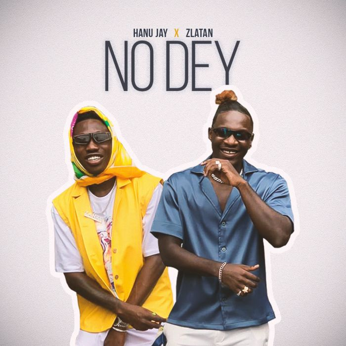 Hanu Jay – No Dey ft. Zlatan
