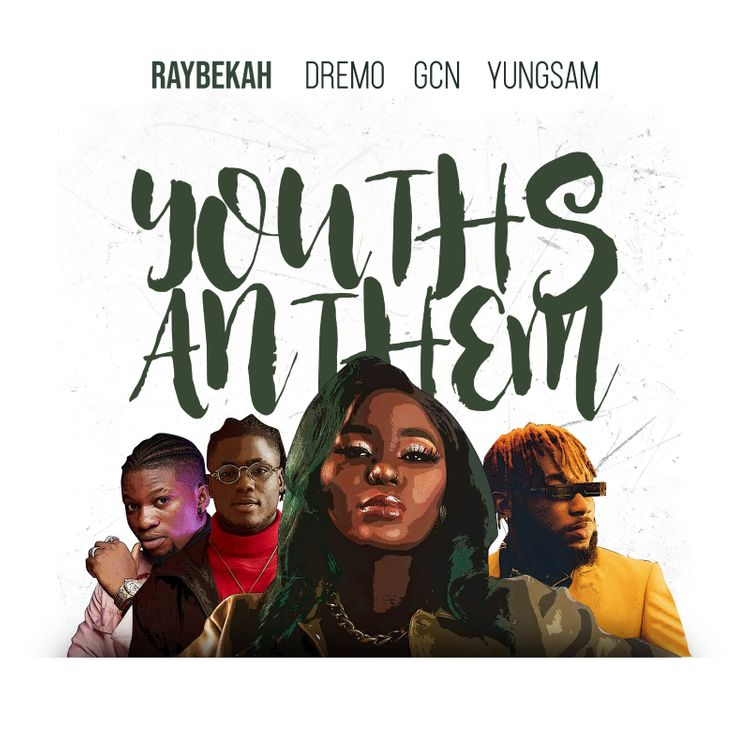 Raybekah – Youths Anthem ft. Dremo, GCN & YungSam