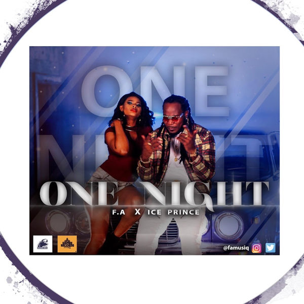 F.A Musiq – One Night ft. Ice Prince