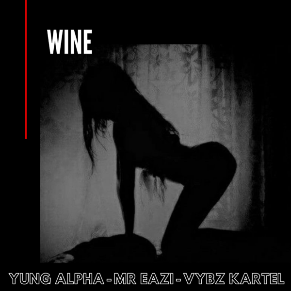 Yung Alpha – Wine ft. Mr Eazi & Vybz Kartel