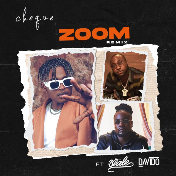 Cheque – Zoom (Remix) ft. Davido, Wale
